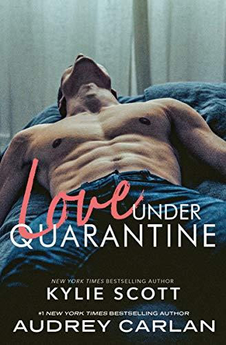 Love Under Quarantine  Kylie Scott and Audrey Carlan
