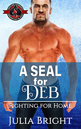 A SEAL for Deb (Special Forces: Operation Alpha) (Fighting for Home Book 2) Julia Bright and Operation Alpha