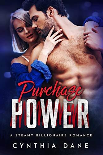 Purchase Power: A Steamy Billionaire Romance Cynthia Dane