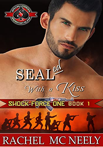 SEALed With A Kiss (Special Forces: Operation Alpha) (Shock Force One Book 1) Rachel McNeely and Operation Alpha