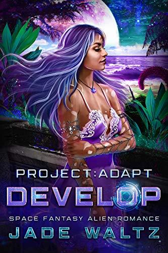 Project: Adapt - Develop: A Space Fantasy Alien Romance (Book 3) Jade Waltz