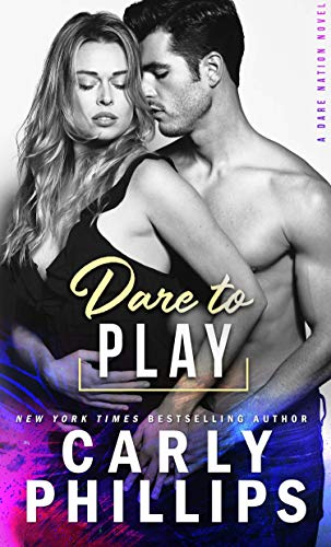 Dare To Play (Dare Nation Book 3) Carly Phillips