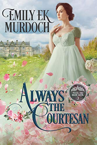 Always the Courtesan (Never the Bride Book 3) Emily E K Murdoch