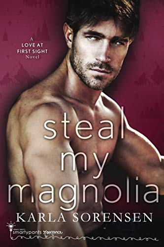 Steal My Magnolia (Love at First Sight Book 3) Smartypants Romance and Karla Sorensen