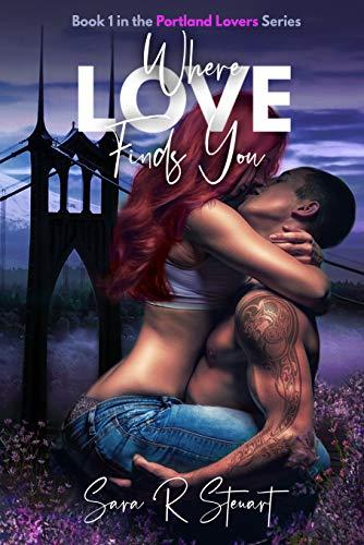 Where Love Finds You (Portland Lovers Book 1) Sara R Stewart