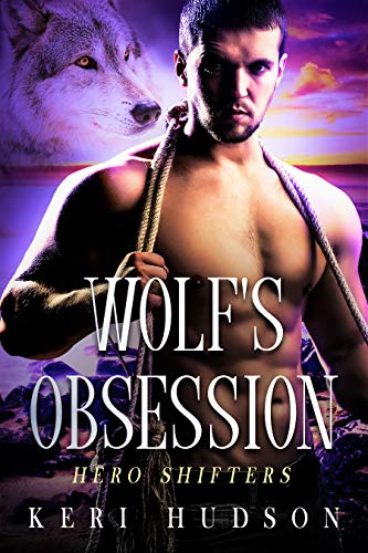 Wolf's Obsession: A Wolf Shifter Paranormal Romance (Hero Shifters Book 2)  Keri Hudson