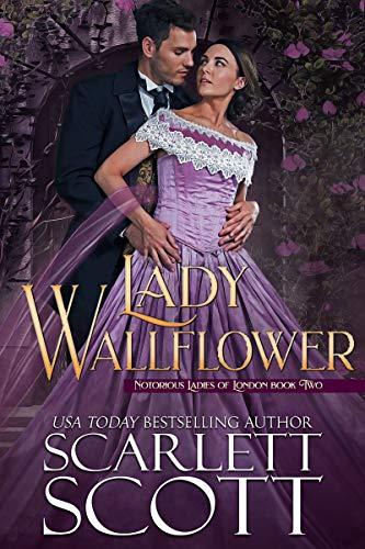 Lady Wallflower (Notorious Ladies of London Book 2) Scarlett Scott