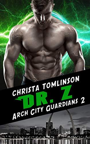 DR. Z: A Superhero Romance (Arch City Guardians Book 2) Christa Tomlinson