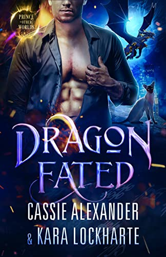 Dragon Fated: A Billionaire Dragon Shifter Romance (Prince of the Other Worlds)  Kara Lockharte and Cassie Alexander