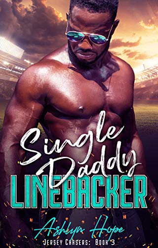 Single Daddy Linebacker: A Steamy Sports Romance (Jersey Chasers Book 3)  Ashlyn Hope