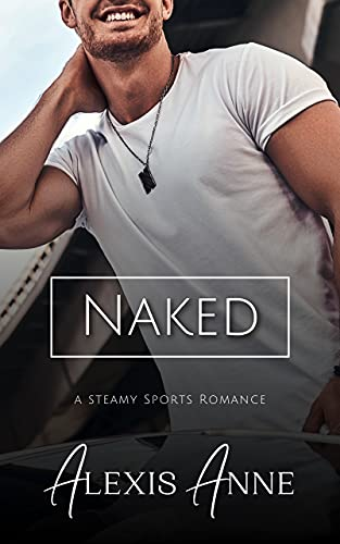 Naked: A World of Tease Novel (The Callaway Chronicles Book 5)  Alexis Anne