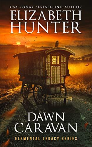 Dawn Caravan: Elemental Legacy Book Four (Elemental Legacy Novels 4)  Elizabeth Hunter