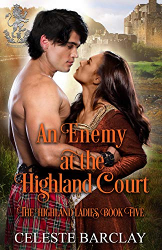 An Enemy at the Highland Court: An Enemies to Lovers Highlander Romance (The Highland Ladies Book 5) Celeste Barclay