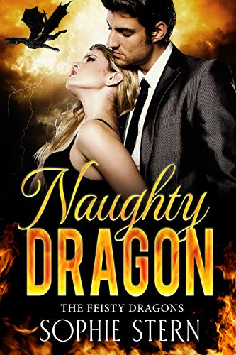 Naughty Dragon: A Dragon Shifter Romance (The Feisty Dragons Book 2) Sophie Stern