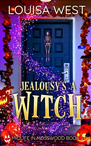Jealousy's a Witch: A Paranormal Women's Fiction Romance Novel (Midlife in Mosswood - Book 2) Louisa West