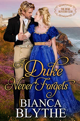 A Duke Never Forgets (The Duke Hunters Club Book 3) Bianca Blythe