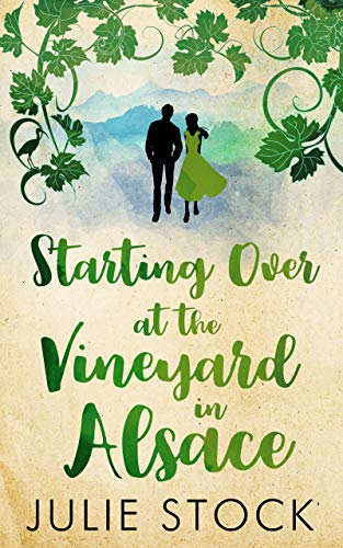 Starting Over at the Vineyard in Alsace: An uplifting, feel-good romance (Domaine des Montagnes Book 2) Julie Stock