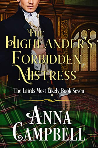 The Highlander's Forbidden Mistress: The Lairds Most Likely Book 7  Anna Campbell