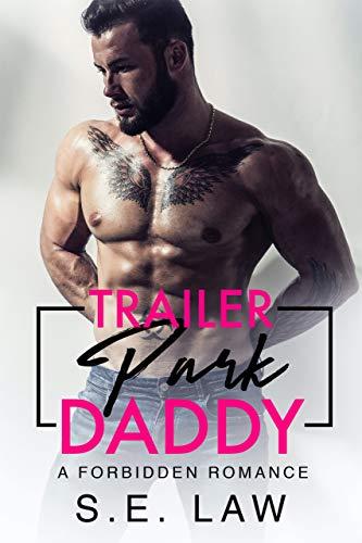 Trailer Park Daddy: A Forbidden Romance (Forbidden Fantasies Book 2)  S.E. Law