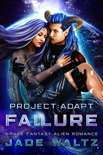 Project: Adapt - Failure: A Space Fantasy Alien Romance (Book 4) Jade Waltz