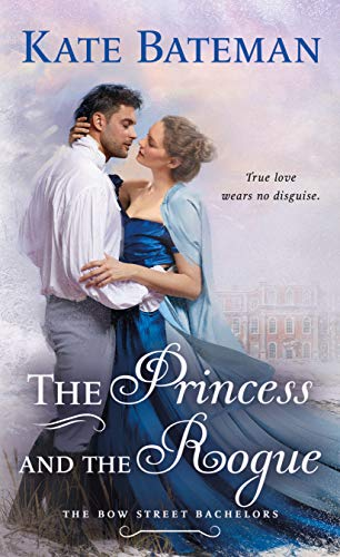 The Princess and the Rogue: A Bow Street Bachelors Novel Kate Bateman