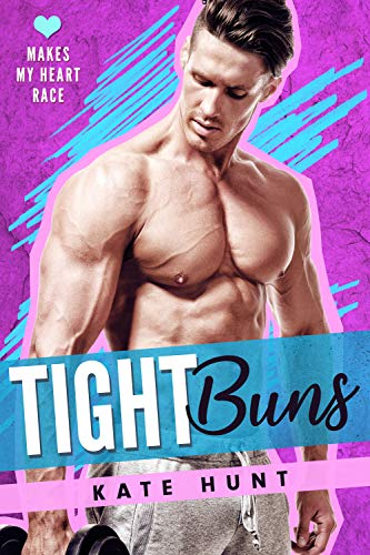 Tight Buns (Makes My Heart Race Book 4) Kate Hunt