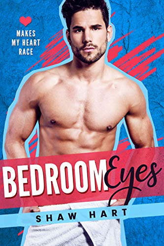 Bedroom Eyes (Makes My Heart Race Book 2) Shaw Hart