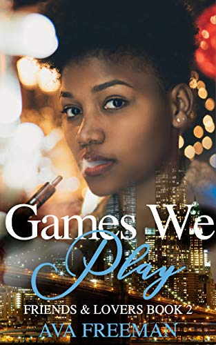 Games We Play (Friends & Lovers Book 2) Ava Freeman