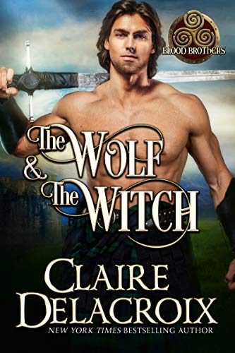 The Wolf and the Witch (Blood Brothers Book 1) Claire Delacroix