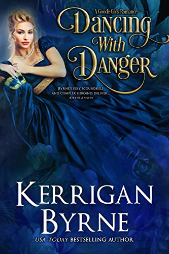 Dancing With Danger (A Goode Girls Romance Book 3) Kerrigan Byrne