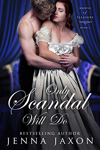 Only Scandal Will Do (House of Pleasure Book 1)  Jenna Jaxon