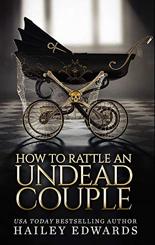 How to Rattle an Undead Couple (The Beginner's Guide to Necromancy Book 9) Hailey Edwards