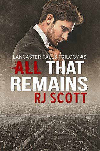 All That Remains (Lancaster Falls Book 3)  RJ Scott