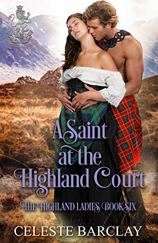 A Saint at the Highland Court: A Friends to Lovers Highlander Romance (The Highland Ladies Book 6) Celeste Barclay