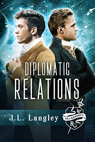 Diplomatic Relations: Sci-Regency Book 4 J.L. Langley