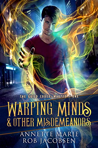 Warping Minds & Other Misdemeanors (The Guild Codex: Warped Book 1) Annette Marie and Rob Jacobsen