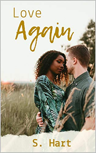 Love Again: A Second Chance At Love Story (BWWM) S. Hart