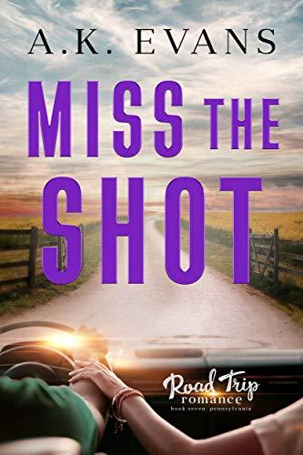 Miss the Shot (Road Trip Romance Book 7) A.K. Evans