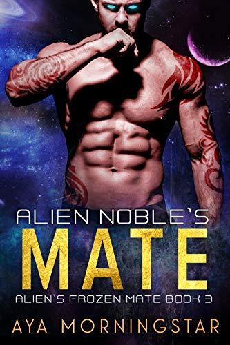 Alien Noble's Mate: An Alien Sci-fi Romance (Alien's Frozen Mate Book 3) Aya Morningstar