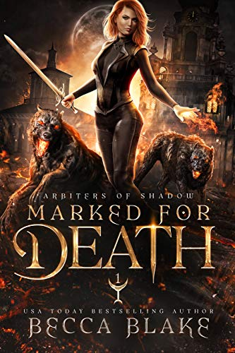 Marked For Death: A Dark Urban Fantasy Novel (Arbiters of Shadow Book 1) Becca Blake