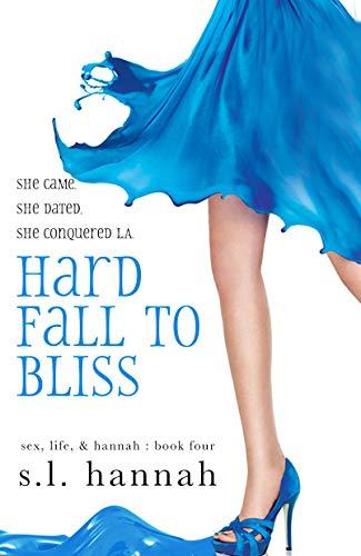 Hard Fall to Bliss (Sex, Life, and Hannah Book 4) S.L. Hannah