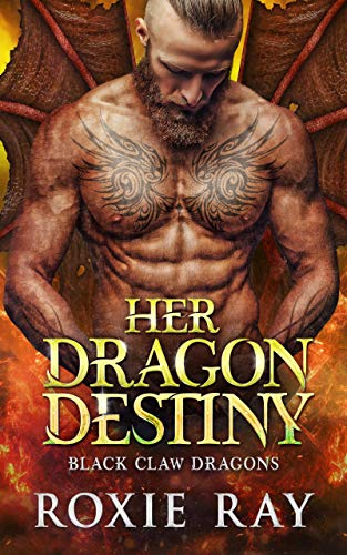 Her Dragon Destiny: A Dragon Shifter Romance (Black Claw Dragons Book 5) Roxie Ray