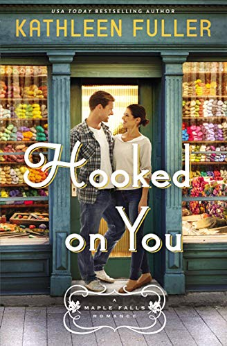Hooked on You (A Maple Falls Romance Book 1) Kathleen Fuller