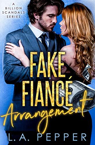 Fake Fiance Arrangement: A Fake Fiance Office Romance (A Billion Scandals Book 5) L.A. Pepper