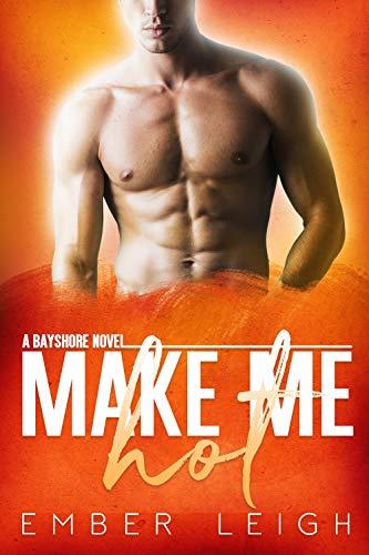 Make Me Hot (Bayshore Book 5) Ember Leigh