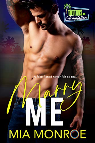 Marry Me: Tattoos and Temptation Book 1 Mia Monroe