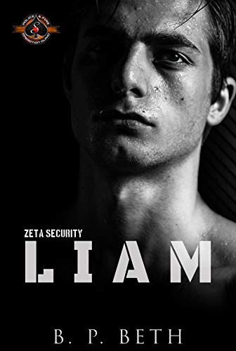 Liam (Police and Fire: Operation Alpha) (Zeta Security Book 2) B. P. Beth and Operation Alpha