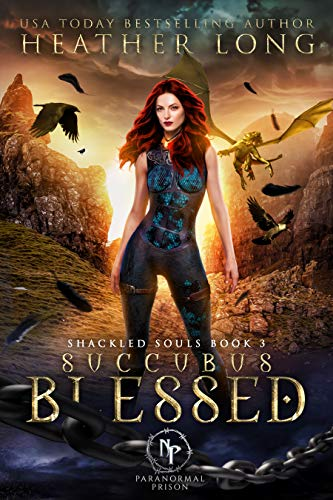 Succubus Blessed (Paranormal Prison: Shackled Souls Book 3) Heather Long