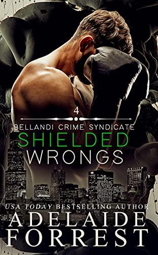 Shielded Wrongs: A Dark Mafia Romance (Bellandi Crime Syndicate Book 4) Adelaide Forrest