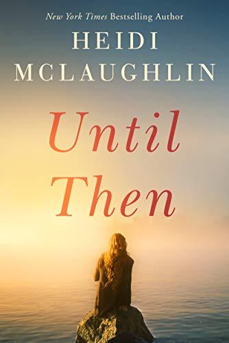 Until Then (Cape Harbor Book 2) Heidi McLaughlin